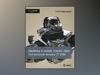 Mastering Autodesk Inventor 2014: Autodesk Official Press av Curtis Waguespack