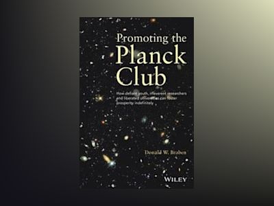 Promoting the Planck Club: How defiant youth, irreverent researchers and li av Donald W. Braben