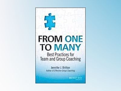 From One to Many: Best Practices for Team and Group Coaching av Jennifer J. Britton