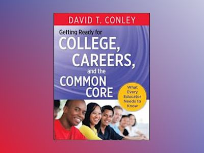 Getting Ready for College, Careers, and the Common Core: What Every Educato av David T. Conley