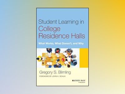 Student Learning in College Residence Halls: What Works, What Doesn't, and av Gregory S. Blimling