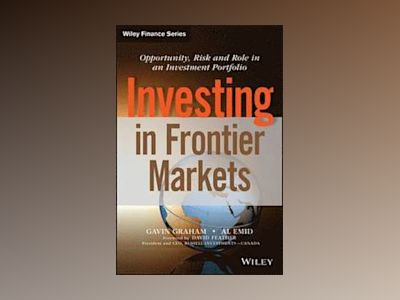 Investing in Frontier Markets: Opportunity, Risk and Role in an Investment av Gavin Graham