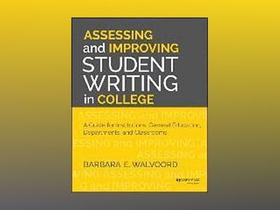 Assessing and Improving Student Writing in College: A Guide for Institution av Barbara E. Walvoord