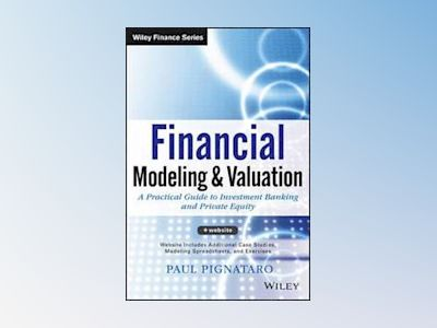 Financial Modeling and Valuation + Website: A Practical Guide to Investment av Paul Pignataro