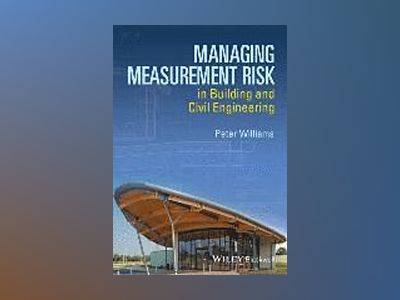 Managing Measurement Risk in Building and Civil Engineering av Peter Williams
