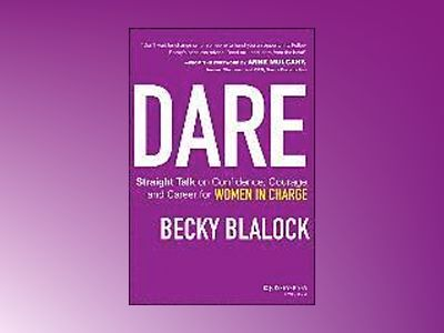 Dare: Straight Talk on Confidence, Courage, and Career for Women in Charge av Becky Blalock