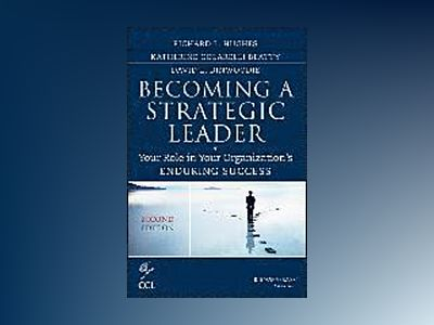 Becoming a Strategic Leader: Your Role in Your Organization's Enduring Succ av Richard L. Hughes