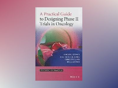 A Practical Guide to Designing Phase II Trials in Oncology av Sarah R. Brown