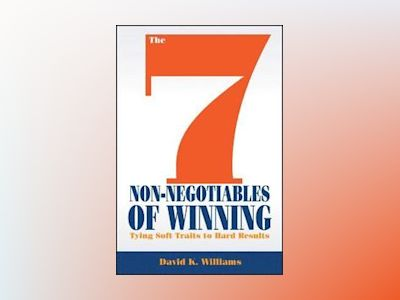 The 7 Non-Negotiables of Winning: Turn Soft Traits Into Hard Results av David K. Williams