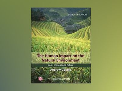 The Human Impact on the Natural Environment: Past, Present, and Future, 7th av Andrew S. Goudie