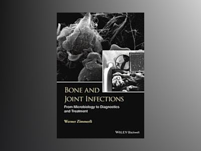 Bone and Joint Infections: From Microbiology to Diagnostics and Treatment av W. Zimmerli