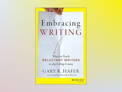Embracing Writing: Ways to Teach Reluctant Writers in Any College Course av Gary R. Hafer