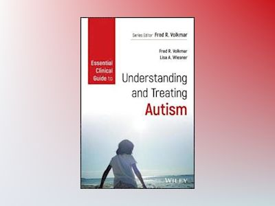 Essential Clinical Guide to Understanding and Treating Autism av Fred R. Volkmar
