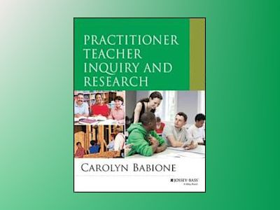 Practitioner Teacher Inquiry and Research av Carolyn Babione