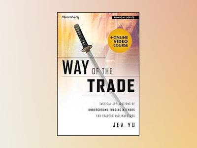 Way of the Trade: Tactical Applications of Underground Trading Methods for av Jea Yu