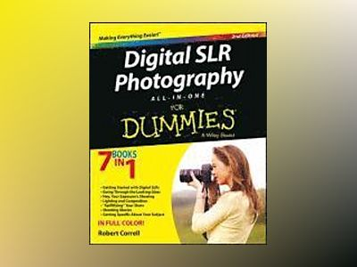 Digital SLR Photography All-in-One For Dummies, 2nd Edition av Robert Correll