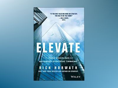 Elevate: The Three Disciplines of Advanced Strategic Thinking av Rich Horwath