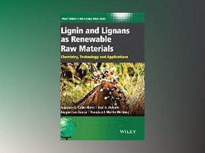 Lignin and Lignans as Renewable Raw Materials: Chemistry, Technology and Ap av Francisco G. Calvo-Flores