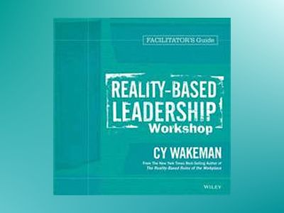 Reality-Based Leadership Workshop Deluxe Facilitator's Guide Set av Cy Wakeman