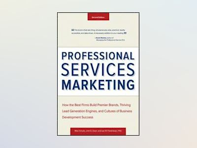 Professional Services Marketing: How the Best Firms Build Premier Brands, T av Mike Schultz