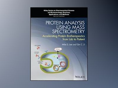 Protein Analysis using Mass Spectrometry: Accelerating Protein Biotherapeut av Mike S. Lee