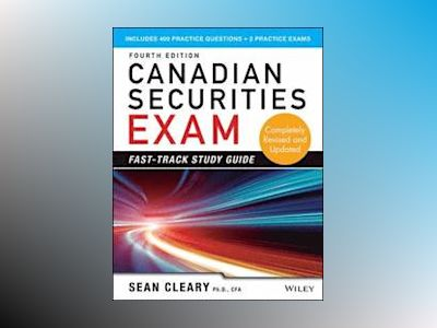 Canadian Securities Exam Fast-Track Study Guide, 4th Edition av W. Sean Cleary