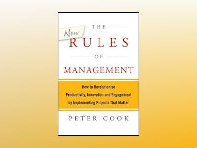 The New Rules of Management: The 5 Keys to Successful Implementation av Peter Cook