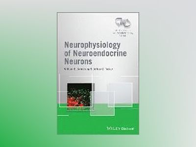 Neurophysiology of Neuroendocrine Neurons av William E. Armstrong