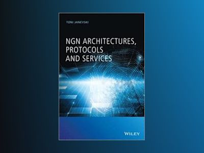 NGN Architectures, Protocols and Services av Toni Janevski