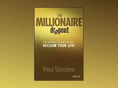 The Millionaire Dropout: Fire Your Boss. Do What You Love. Reclaim Your Lif av Vince Stanzione