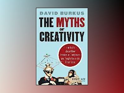 The Myths of Creativity: The Truth About How Innovative Companies and Peopl av David Burkus