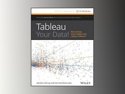 Tableau Your Data!: Fast and Easy Visual Analysis with Tableau Software av Dan Murray