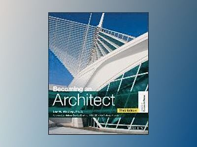 Becoming an Architect, 3rd Edition av Lee W. Waldrep
