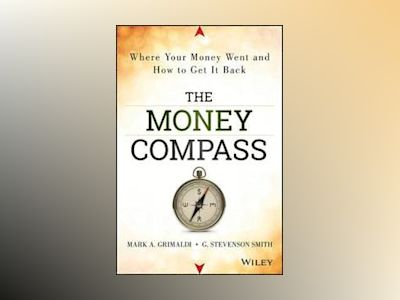 The Money Compass: Where Your Money Went and How to Get It Back av Mark Grimaldi