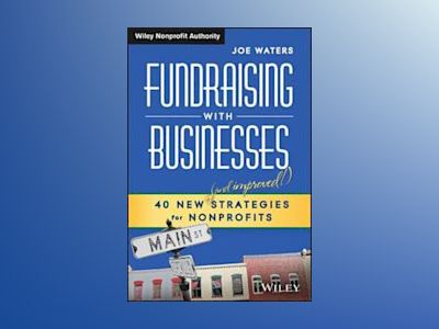 Fundraising with Businesses: 40 New and Improved Strategies for Nonprofits av Joe Waters