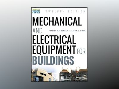 Mechanical and Electrical Equipment for Buildings, 12th Edition av Walter T. Grondzik
