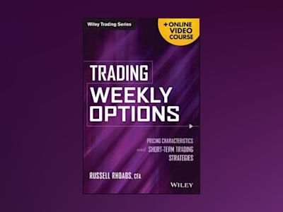 Trading Weekly Options + Online Video Course: Pricing Characteristics and S av Russell Rhoads