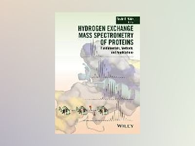 Hydrogen Exchange Mass Spectrometry of Proteins av David Weis