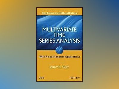 Multivariate Time Series Analysis: With R and Financial Applications av Ruey S. Tsay