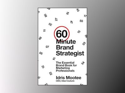 60-Minute Brand Strategist: The Essential Brand Book for Marketing Professi av Idris Mootee