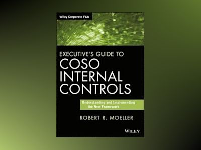 Executive's Guide to COSO Internal Controls: Understanding and Implementing av Robert R. Moeller