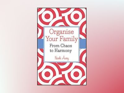 Organise Your Family: From Chaos to Harmony (Custom) av Nicole Avery