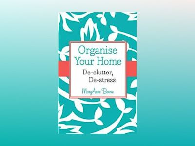 Organise Your Home: De-clutter, De-stress (Custom) av MaryAnne Bennie