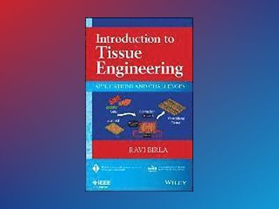 Introduction to Tissue Engineering: Applications and Challenges av Ravi Birla