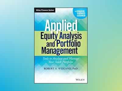 Applied Equity Analysis and Portfolio Management + Online Video Course: Too av Robert A. Weigand