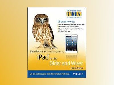 iPad for the Older and Wiser: Get Up and Running with Your iPad or iPad min av Sean McManus