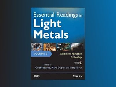 Essential Readings in Light Metals, Volume 2, Aluminum Reduction Technology av Geoff Bearne