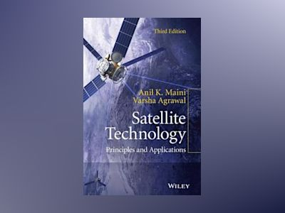 Satellite Technology: Principles and Applications, 3rd Edition av Anil K. Maini