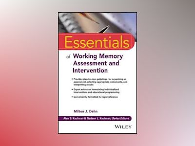 Essentials of Working Memory Assessment and Intervention av Milton J. Dehn