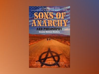 Sons of Anarchy and Philosophy: Brains Before Bullets av Jason T. Eberl